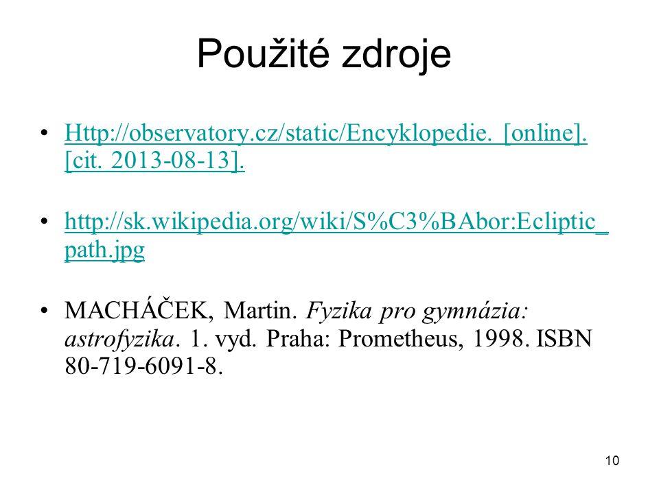 Použité zdroje Http://observatory.cz/static/Encyklopedie. [online]. [cit. 2013-08-13]. http://sk.wikipedia.org/wiki/S%C3%BAbor:Ecliptic_path.jpg.